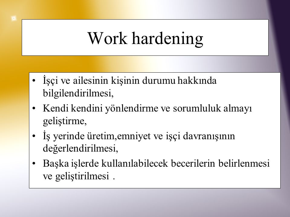 Work hardening Pratik uygulama, modifikasyon ve iş görevlerinde eğitim, İş görevleri performansıyla ilgili güç ve endüransın geliştirilmesi, Emniyetli
