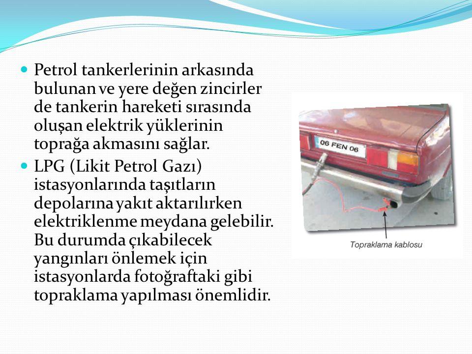 Petrol tankerlerinin arkasında bulunan ve yere değen zincirler de tankerin hareketi sırasında oluşan elektrik yüklerinin toprağa akmasını sağlar. LPG