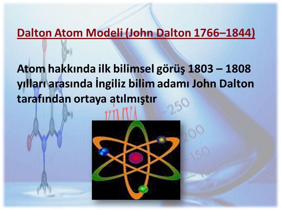 Dalton Atom Modeli (John Dalton 1766–1844) Atom hakkında ilk bilimsel görüş 1803 – 1808 yılları arasında İngiliz bilim adamı John Dalton tarafından ortaya atılmıştır