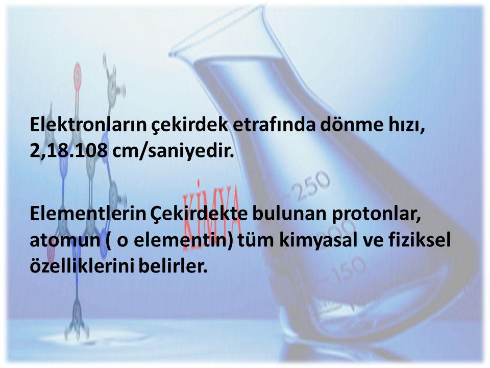 Elektronların çekirdek etrafında dönme hızı, 2,18.108 cm/saniyedir.