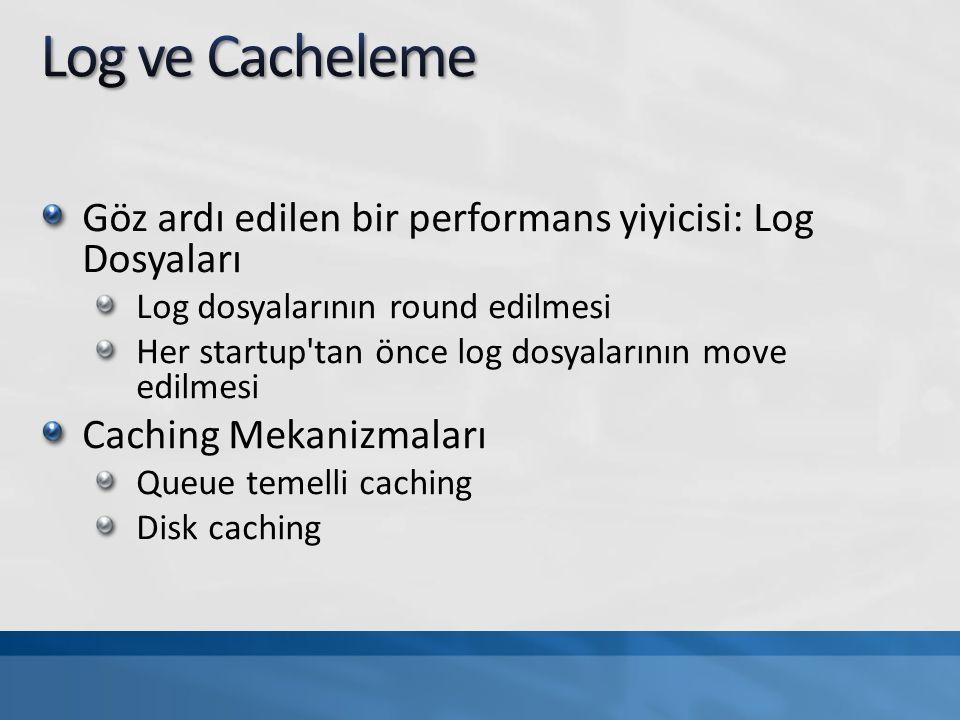 Göz ardı edilen bir performans yiyicisi: Log Dosyaları Log dosyalarının round edilmesi Her startup'tan önce log dosyalarının move edilmesi Caching Mek