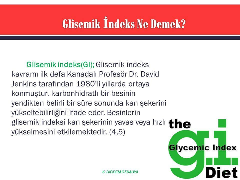 Glisemik indeks(GI); Glisemik indeks kavramı ilk defa Kanadalı Profesör Dr. David Jenkins tarafından 1980'li yıllarda ortaya konmuştur. karbonhidratlı