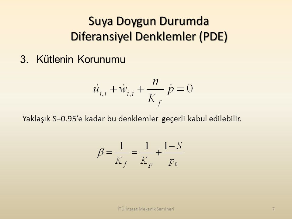İTÜ İnşaat Mekanik Semineri7 3.Kütlenin Korunumu Yaklaşık S=0.95'e kadar bu denklemler geçerli kabul edilebilir. Suya Doygun Durumda Diferansiyel Denk
