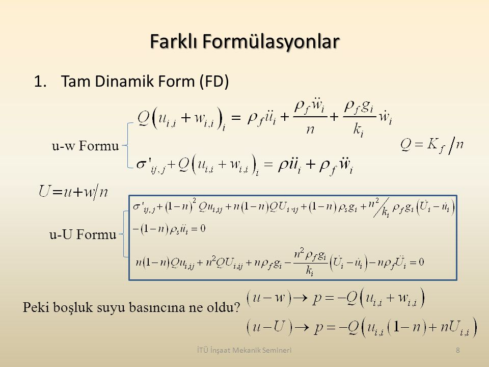 İTÜ İnşaat Mekanik Semineri8 Farklı Formülasyonlar 1.Tam Dinamik Form (FD) Peki boşluk suyu basıncına ne oldu? u-w Formu u-U Formu