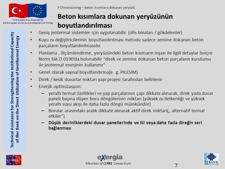 Member of Consortium This project is co-financed by the European Union and the Republic of Turkey Kombine edilmiş ısıtma ve soğutma kaynağı Değiştirici sahası(uzaklık 9 m) – Derinlik çeşitliliği – Maksimum jeotermal kazanç Jeotermal ısı akışının görünen etkisi – Jeotermal kazanç derinlik artıkça artar.(ısı) – Jeotermakazanç derinlik artıkça azalır (soğutma) Örnek : YET V Simülasyon : YET