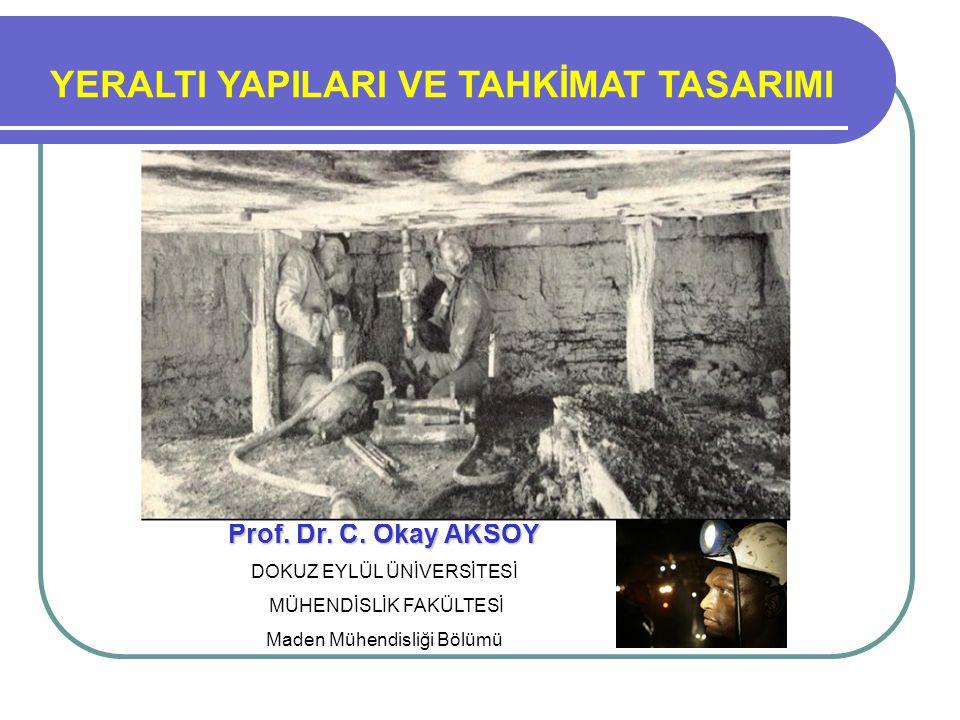Prof. Dr. Turgay ONARGAN YERALTI YAPILARI VE TAHKİMAT TASARIMI Prof. Dr. C. Okay AKSOY DOKUZ EYLÜL ÜNİVERSİTESİ MÜHENDİSLİK FAKÜLTESİ Maden Mühendisli