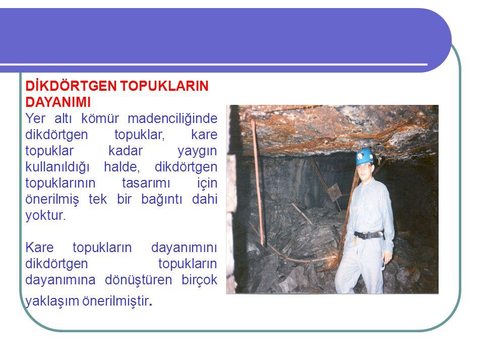DİKDÖRTGEN TOPUKLARIN DAYANIMI Yer altı kömür madenciliğinde dikdörtgen topuklar, kare topuklar kadar yaygın kullanıldığı halde, dikdörtgen topukların