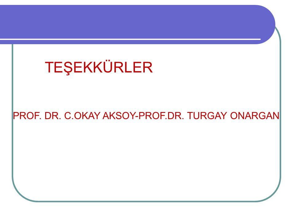 TEŞEKKÜRLER PROF. DR. C.OKAY AKSOY-PROF.DR. TURGAY ONARGAN