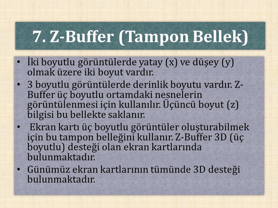 7. Z-Buffer (Tampon Bellek) İki boyutlu görüntülerde yatay (x) ve düşey (y) olmak üzere iki boyut vardır. 3 boyutlu görüntülerde derinlik boyutu vardı