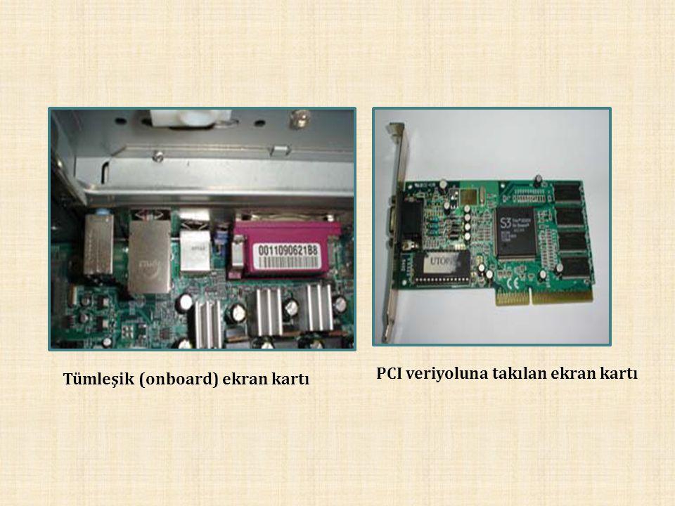 PCI veriyoluna takılan ekran kartı Tümleşik (onboard) ekran kartı