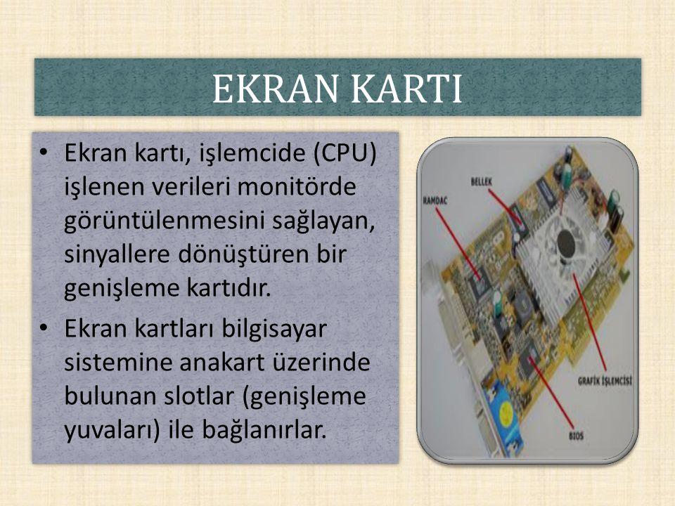 EKRAN KARTI Ekran kartı, işlemcide (CPU) işlenen verileri monitörde görüntülenmesini sağlayan, sinyallere dönüştüren bir genişleme kartıdır. Ekran kar