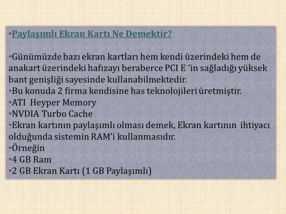 Paylaşımlı Ekran Kartı Ne Demektir? Günümüzde bazı ekran kartları hem kendi üzerindeki hem de anakart üzerindeki hafızayı beraberce PCI E 'in sağladığ