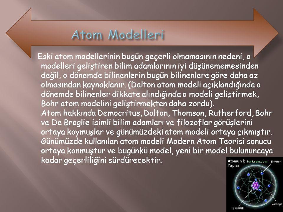 Eski atom modellerinin bugün geçerli olmamasının nedeni, o modelleri geliştiren bilim adamlarının iyi düşünememesinden değil, o dönemde bilinenlerin b