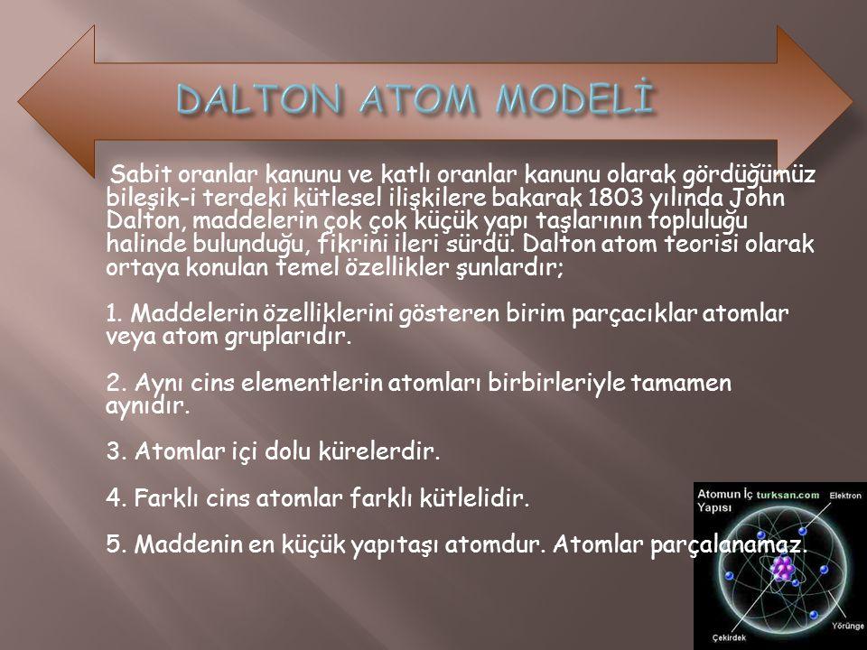 Sabit oranlar kanunu ve katlı oranlar kanunu olarak gördüğümüz bileşik-i terdeki kütlesel ilişkilere bakarak 1803 yılında John Dalton, maddelerin çok