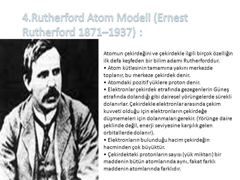 Atomun çekirdeğini ve çekirdekle ilgili birçok özelliğin ilk defa keşfeden bir bilim adamı Rutherforddur. Atom kütlesinin tamamına yakını merkezde top