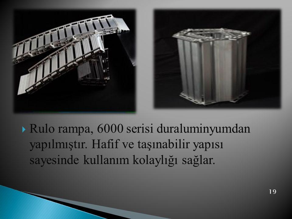  Rulo rampa, 6000 serisi duraluminyumdan yapılmıştır. Hafif ve taşınabilir yapısı sayesinde kullanım kolaylığı sağlar. 19