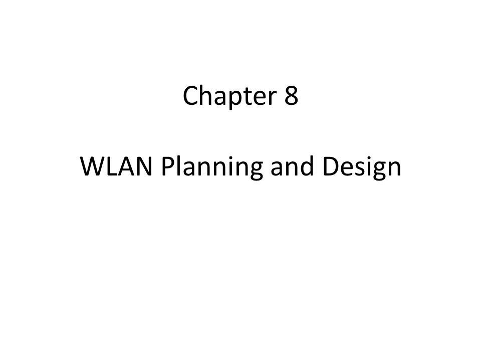 Chapter 8 WLAN Planning and Design