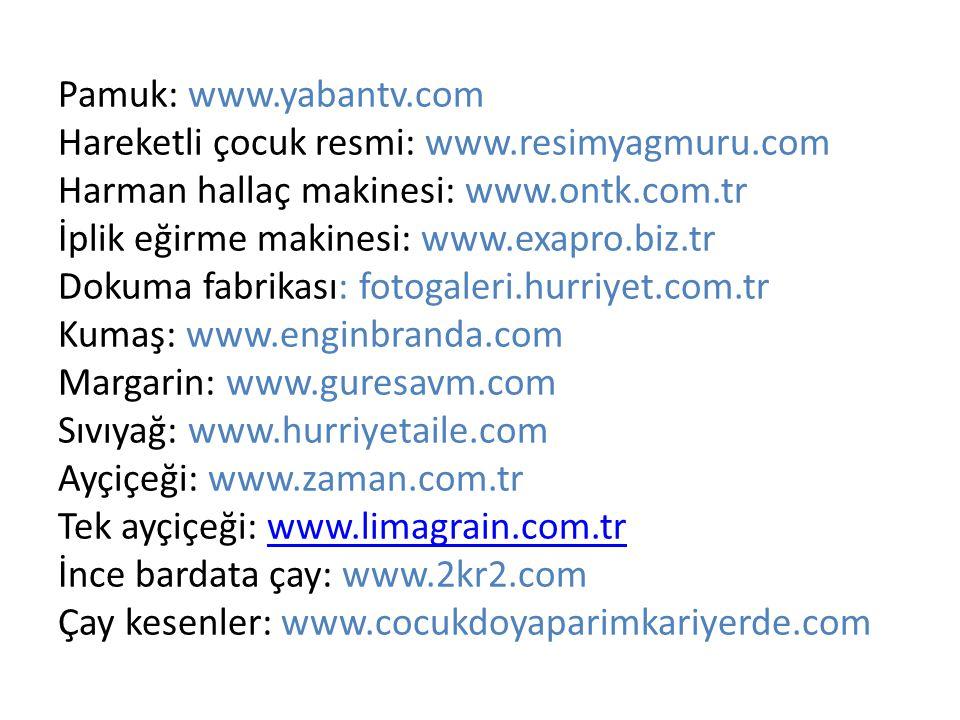Pamuk: www.yabantv.com Hareketli çocuk resmi: www.resimyagmuru.com Harman hallaç makinesi: www.ontk.com.tr İplik eğirme makinesi: www.exapro.biz.tr Do
