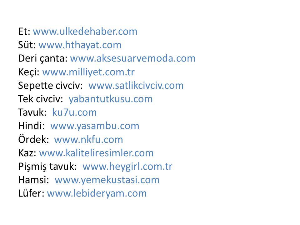 Et: www.ulkedehaber.com Süt: www.hthayat.com Deri çanta: www.aksesuarvemoda.com Keçi: www.milliyet.com.tr Sepette civciv: www.satlikcivciv.com Tek civ