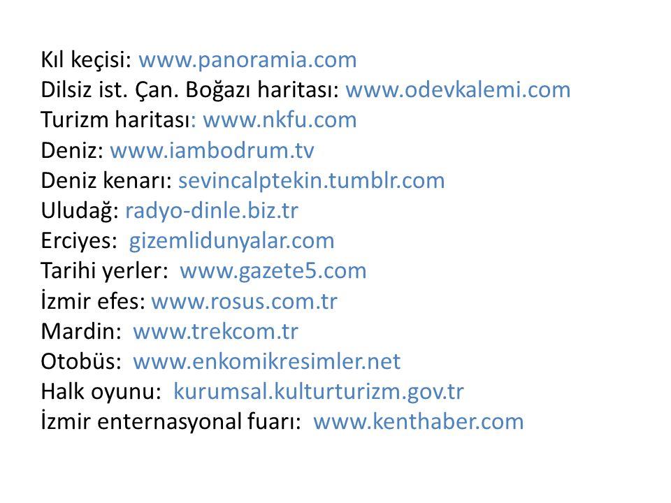 Kıl keçisi: www.panoramia.com Dilsiz ist. Çan. Boğazı haritası: www.odevkalemi.com Turizm haritası: www.nkfu.com Deniz: www.iambodrum.tv Deniz kenarı: