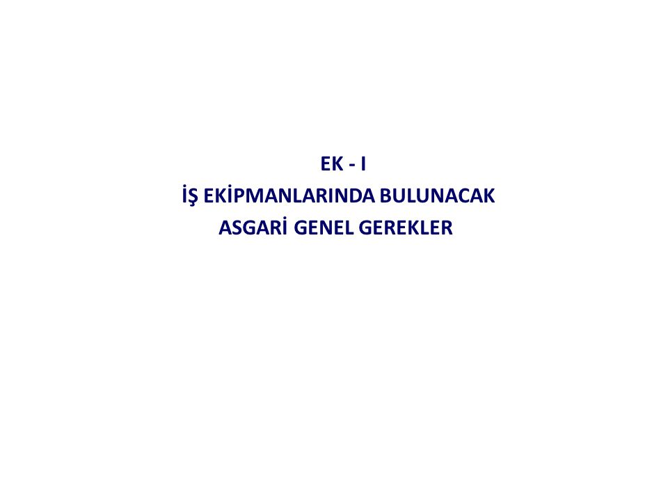 EK - I İŞ EKİPMANLARINDA BULUNACAK ASGARİ GENEL GEREKLER