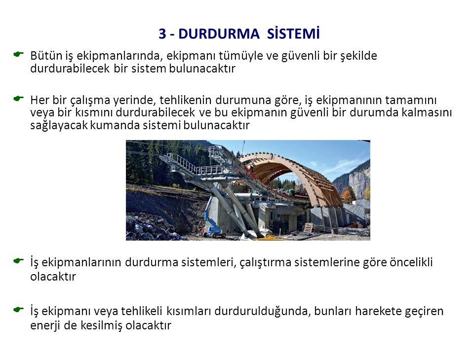 3 - DURDURMA SİSTEMİ  Bütün iş ekipmanlarında, ekipmanı tümüyle ve güvenli bir şekilde durdurabilecek bir sistem bulunacaktır  Her bir çalışma yerin