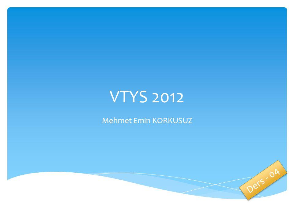 VTYS 2012 Mehmet Emin KORKUSUZ Ders - 04