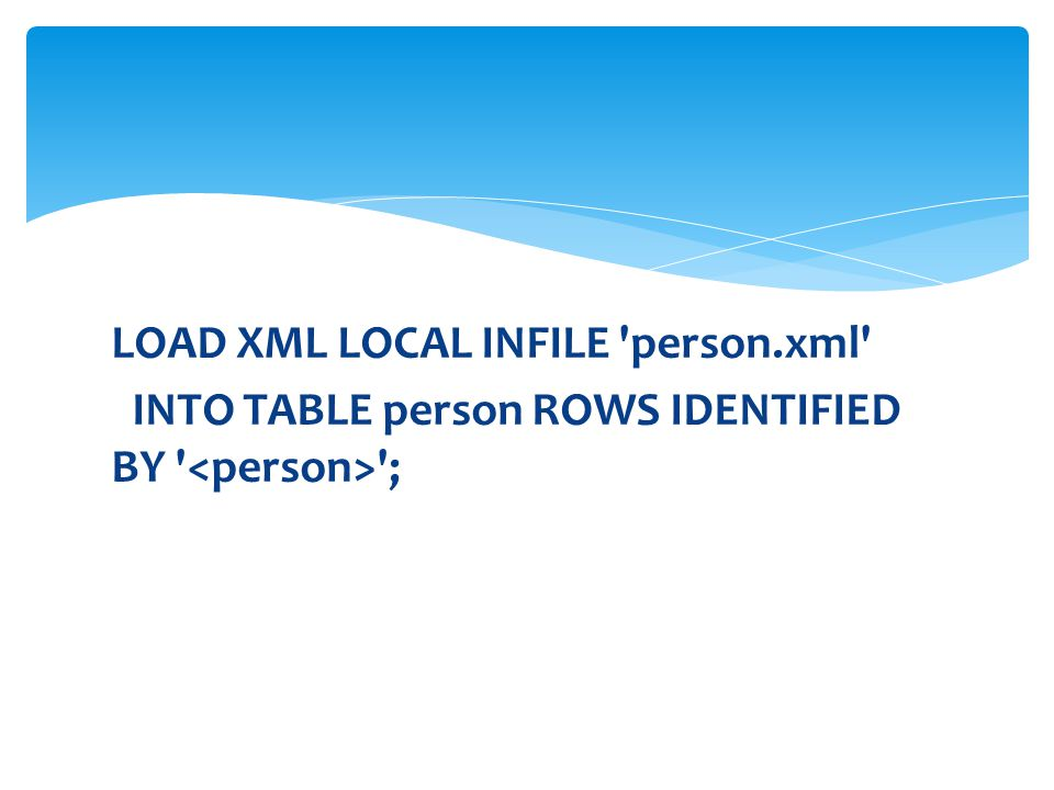 LOAD XML LOCAL INFILE 'person.xml' INTO TABLE person ROWS IDENTIFIED BY ' ';