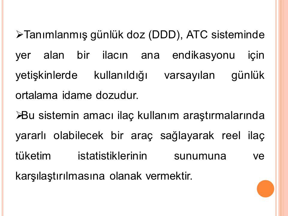  Tanımlanmış günlük doz (DDD), ATC sisteminde yer alan bir ilacın ana endikasyonu için yetişkinlerde kullanıldığı varsayılan günlük ortalama idame do