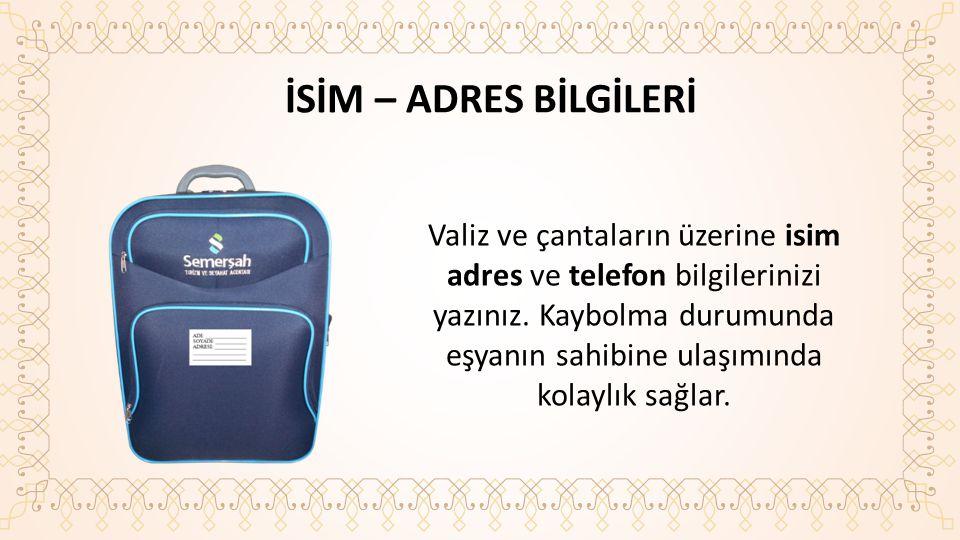 İSİM – ADRES BİLGİLERİ Valiz ve çantaların üzerine isim adres ve telefon bilgilerinizi yazınız.