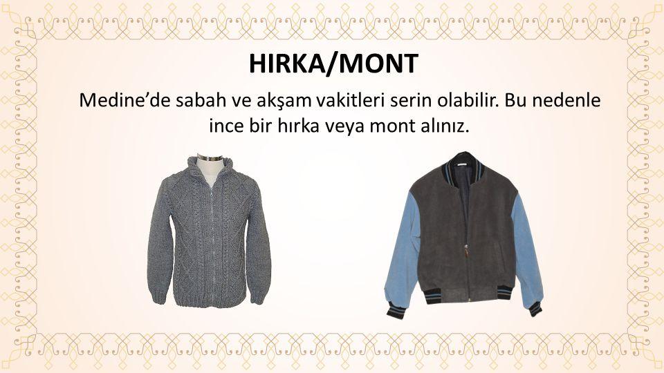 HIRKA/MONT Medine'de sabah ve akşam vakitleri serin olabilir.