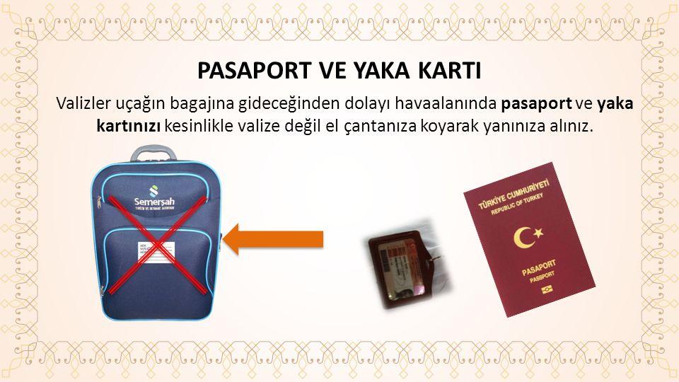 PASAPORT VE YAKA KARTI Valizler uçağın bagajına gideceğinden dolayı havaalanında pasaport ve yaka kartınızı kesinlikle valize değil el çantanıza koyarak yanınıza alınız.