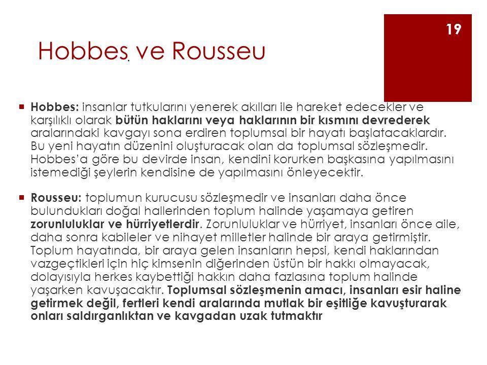 Hobbes ve Rousseu  Hobbes: insanlar tutkularını yenerek akılları ile hareket edecekler ve karşılıklı olarak bütün haklarını veya haklarının bir kısmı