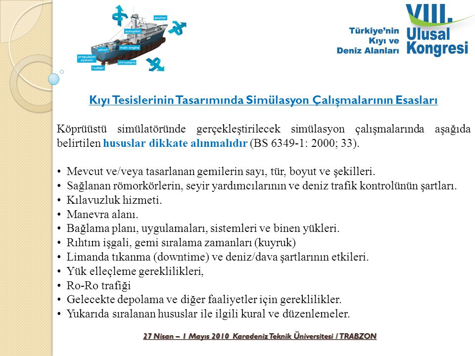 27 Nisan – 1 Mayıs 2010 Karadeniz Teknik Üniversitesi / TRABZON Kıyı Tesislerinin Tasarımında Simülasyon Çalışmalarının Esasları Köprüüstü simülatörün