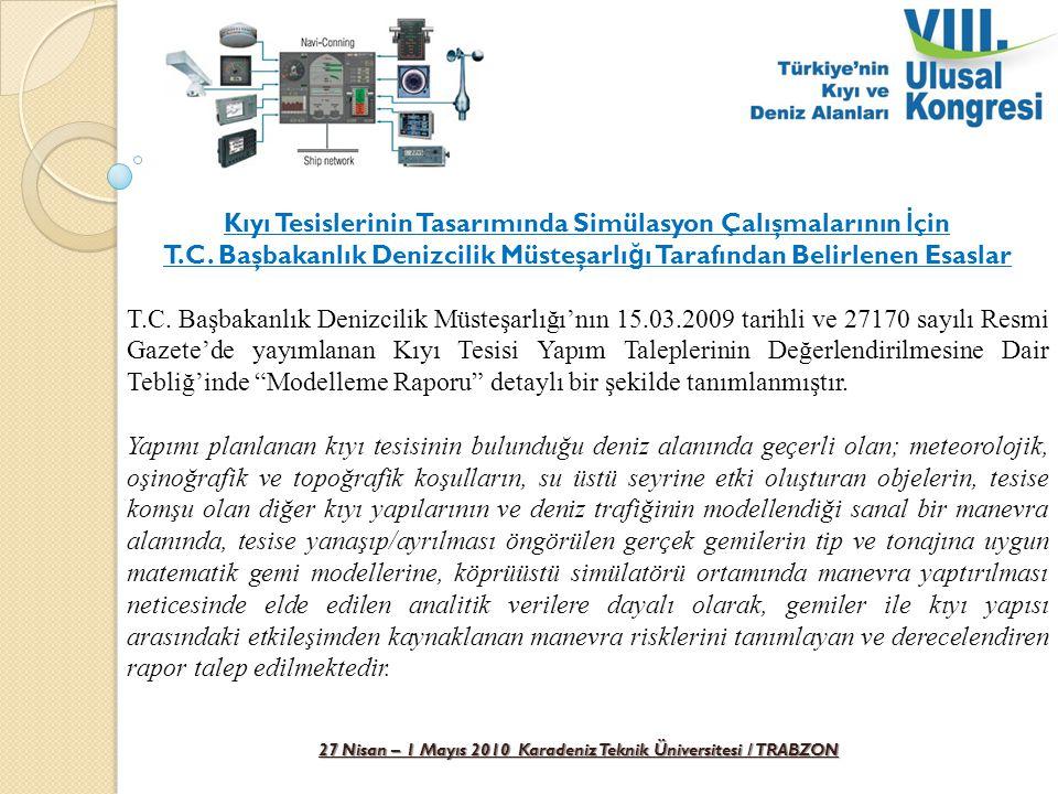 27 Nisan – 1 Mayıs 2010 Karadeniz Teknik Üniversitesi / TRABZON Kıyı Tesislerinin Tasarımında Simülasyon Çalışmalarının İ çin T.C. Başbakanlık Denizci