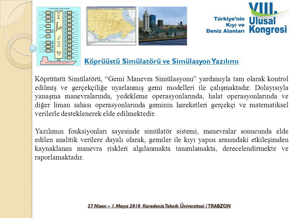 """27 Nisan – 1 Mayıs 2010 Karadeniz Teknik Üniversitesi / TRABZON Köprüüstü Simülatörü ve Simülasyon Yazılımı Köprüüstü Simülatörü, """"Gemi Manevra Simüla"""