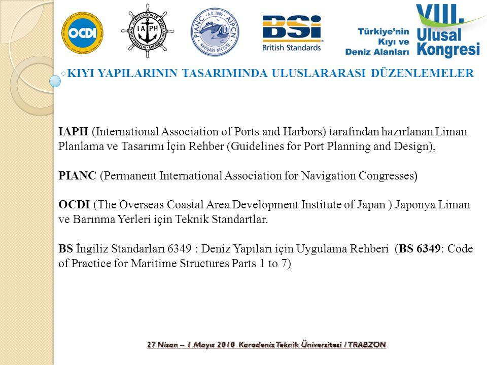 27 Nisan – 1 Mayıs 2010 Karadeniz Teknik Üniversitesi / TRABZON KIYI YAPILARININ TASARIMINDA ULUSAL DÜZENLEME DLH (Demiryollar, Limanlar ve Hava Meydanları İnşaatı Genel Müdürlüğü) tarafından belirlenen Kıyı Yapıları ve Limanlar Planlama ve Tasarım Teknik Esasları