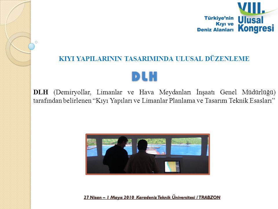 27 Nisan – 1 Mayıs 2010 Karadeniz Teknik Üniversitesi / TRABZON KIYI YAPILARININ TASARIMINDA ULUSAL DÜZENLEME DLH (Demiryollar, Limanlar ve Hava Meyda