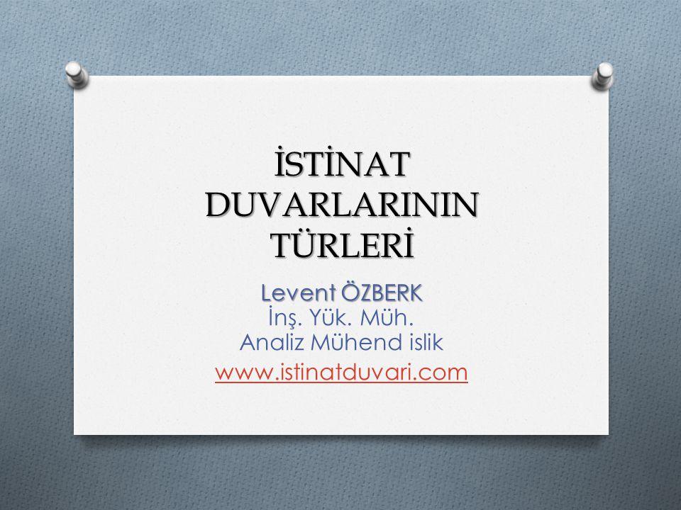 İSTİNAT DUVARLARININ TÜRLERİ Levent ÖZBERK Levent ÖZBERK İnş. Yük. Müh. Analiz Mühend islik www.istinatduvari.com