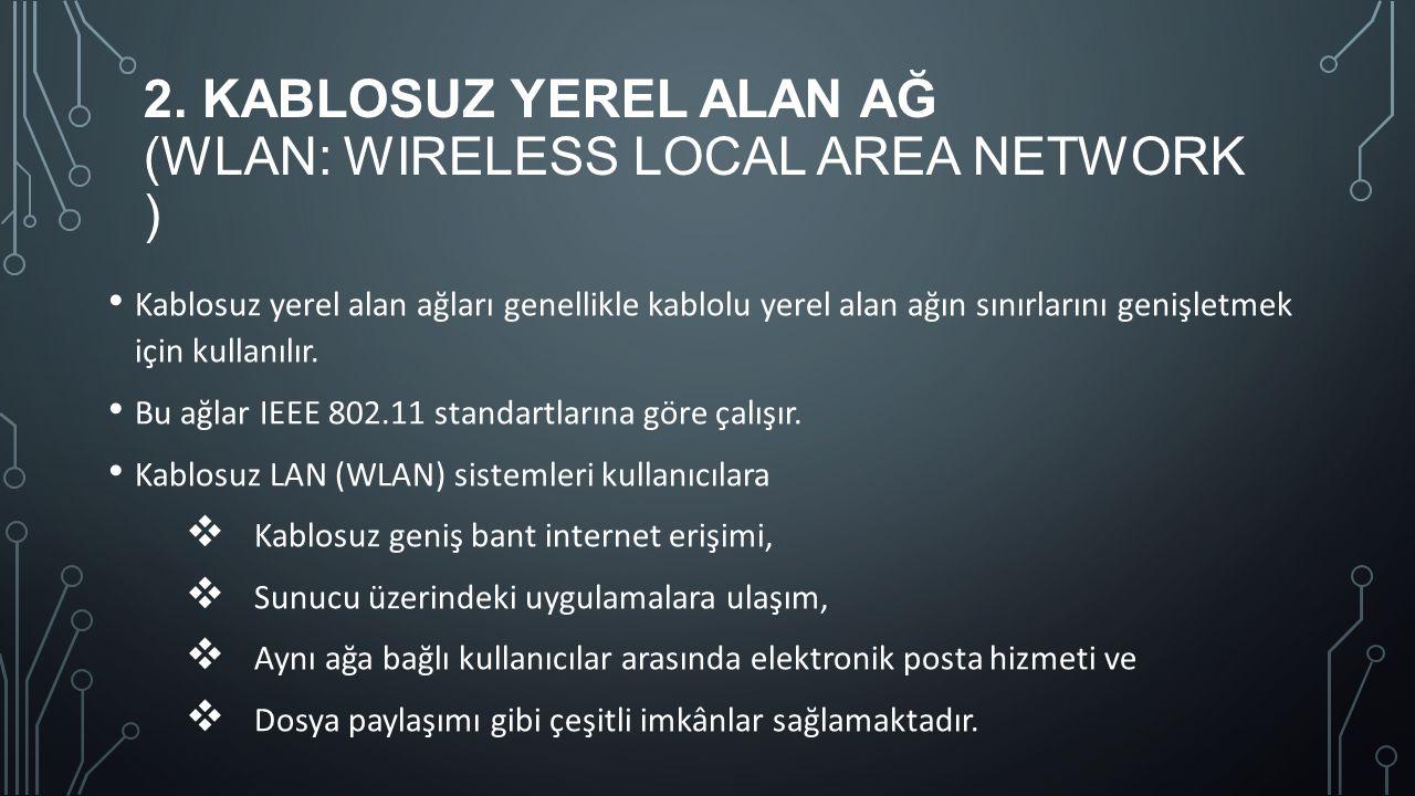 2. KABLOSUZ YEREL ALAN AĞ (WLAN: WIRELESS LOCAL AREA NETWORK ) Kablosuz yerel alan ağları genellikle kablolu yerel alan ağın sınırlarını genişletmek i
