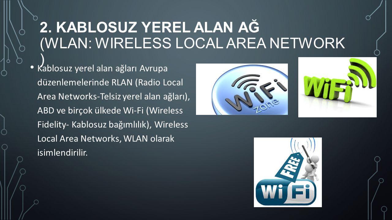 2. KABLOSUZ YEREL ALAN AĞ (WLAN: WIRELESS LOCAL AREA NETWORK ) Kablosuz yerel alan ağları Avrupa düzenlemelerinde RLAN (Radio Local Area Networks-Tels