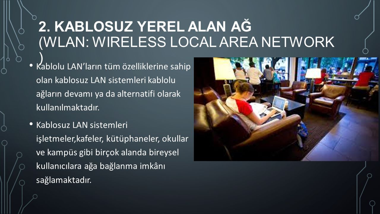 2. KABLOSUZ YEREL ALAN AĞ (WLAN: WIRELESS LOCAL AREA NETWORK ) Kablolu LAN'ların tüm özelliklerine sahip olan kablosuz LAN sistemleri kablolu ağların