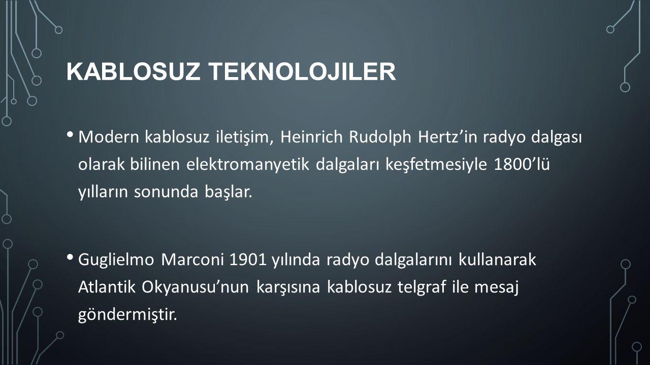 KABLOSUZ TEKNOLOJILER Modern kablosuz iletişim, Heinrich Rudolph Hertz'in radyo dalgası olarak bilinen elektromanyetik dalgaları keşfetmesiyle 1800'lü