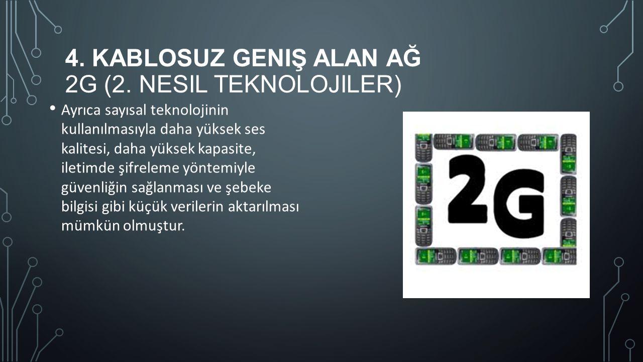 4. KABLOSUZ GENIŞ ALAN AĞ 2G (2. NESIL TEKNOLOJILER) Ayrıca sayısal teknolojinin kullanılmasıyla daha yüksek ses kalitesi, daha yüksek kapasite, ileti