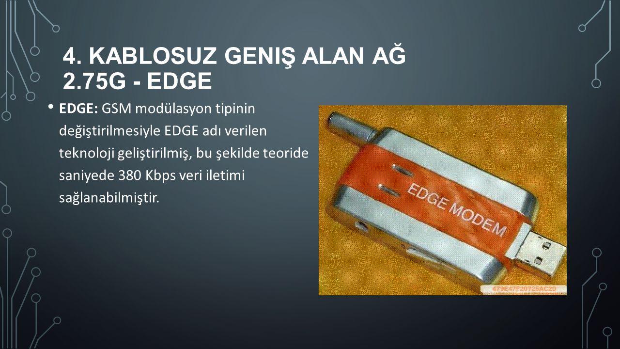 4. KABLOSUZ GENIŞ ALAN AĞ 2.75G - EDGE EDGE: GSM modülasyon tipinin değiştirilmesiyle EDGE adı verilen teknoloji geliştirilmiş, bu şekilde teoride san