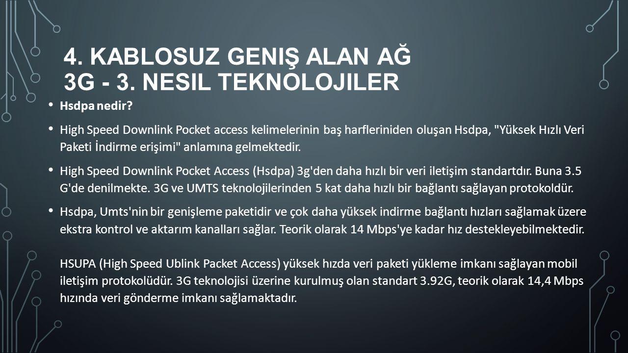 4. KABLOSUZ GENIŞ ALAN AĞ 3G - 3. NESIL TEKNOLOJILER Hsdpa nedir? High Speed Downlink Pocket access kelimelerinin baş harfleriniden oluşan Hsdpa,