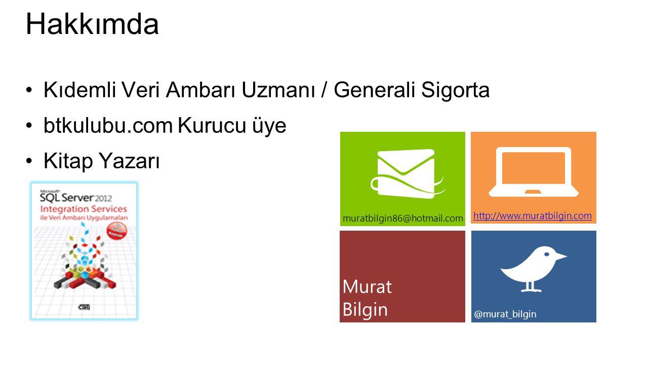 Hakkımda Kıdemli Veri Ambarı Uzmanı / Generali Sigorta btkulubu.com Kurucu üye Kitap Yazarı Murat Bilgin muratbilgin86@hotmail.com http://www.muratbilgin.com @murat_bilgin