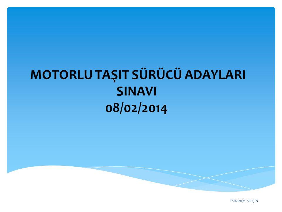 İBRAHİM YALÇIN MOTORLU TAŞIT SÜRÜCÜ ADAYLARI SINAVI 08/02/2014
