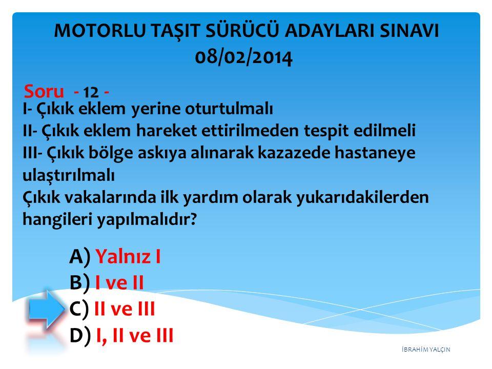 İBRAHİM YALÇIN A) Yalnız I B) I ve II C) II ve III D) I, II ve III I- Çıkık eklem yerine oturtulmalı II- Çıkık eklem hareket ettirilmeden tespit edilm