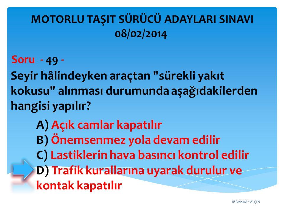 İBRAHİM YALÇIN Seyir hâlindeyken araçtan sürekli yakıt kokusu alınması durumunda aşağıdakilerden hangisi yapılır.